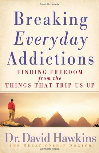 Breaking Everyday Addictions: Finding Freedom from the Things That Trip Us Up