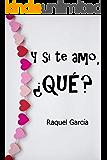 Y si te amo, ¿Qué? (Romántica) (Spanish Edition)