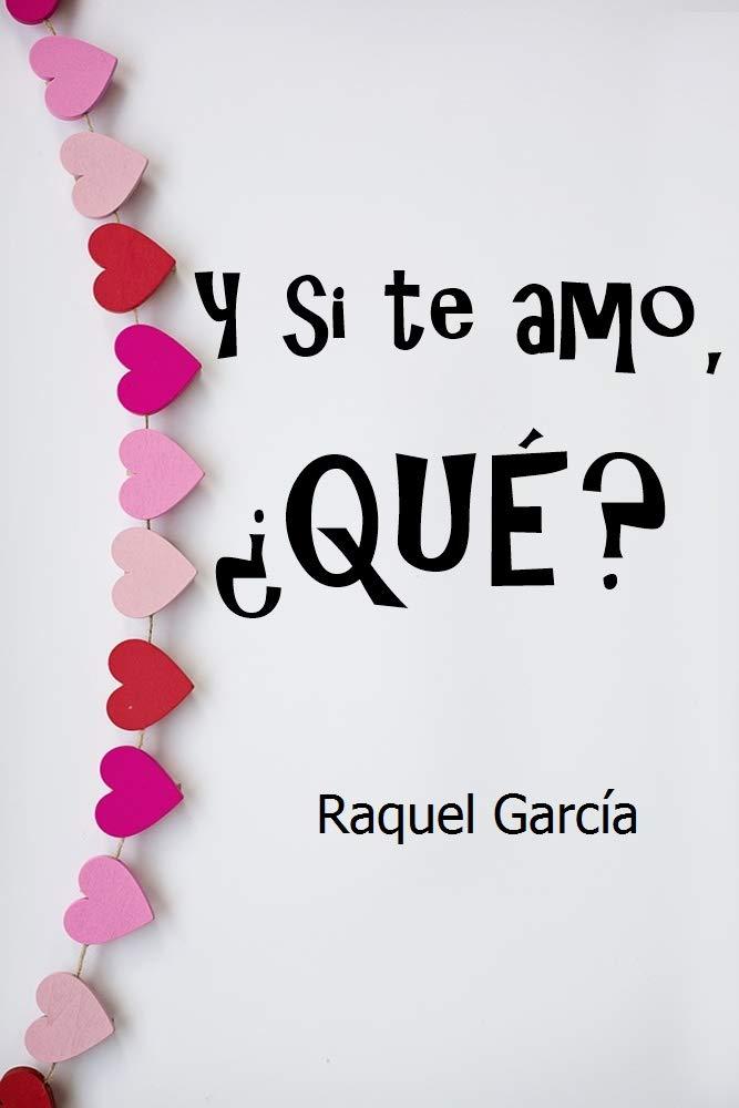 Y si te amo, ¿Qué? (Romántica)