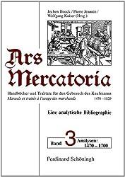 Ars mercatoria. Handbücher und Traktate für den Gebrauch des Kaufmanns, 1470-1820 /Manuels et traités á l'usage des marchands, 1470-1820. Eine ... Mercatoria, 6 Bde., Bd.3, Analysen 1470-1700