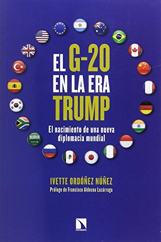 El G-20 en la era Trump: El nacimiento de una nueva diplomacia mundial (Mayor) por Ordóñez Núñez, Ivette