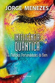 Inteligência Quântica e as Múltiplas Personalidades do Bem por [Menezes, Jorge]