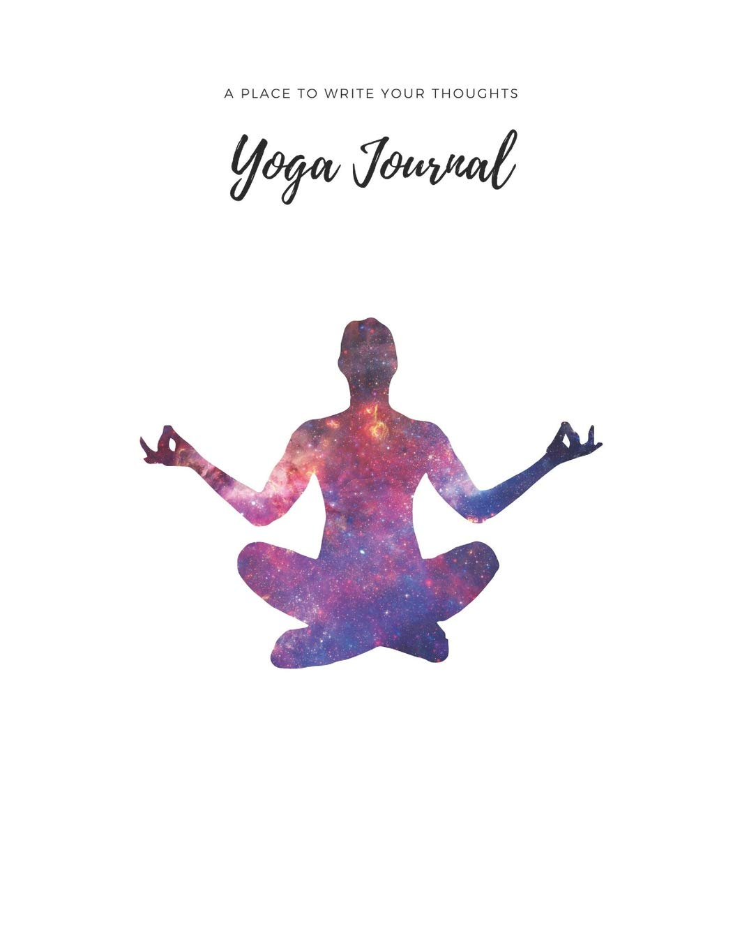 Yoga Journal: Blank Notebook to Write your thoughts on your