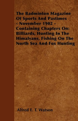 The Badminton Magazine of Sports and Pastimes - November 1902 - Containing Chapters On: Billiards, Hunting In The Himalayans, Fishing On The North Sea and Fox Hunting