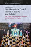 Manifesto of the Critical Theory of Society and Religion : The Wholly Other, Liberation, Happiness, and the Rescue of the Hopeless, Siebert, Rudolf J., 9004184368