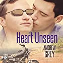 Heart Unseen Audiobook by Andrew Grey Narrated by Greg Tremblay