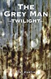 Book cover from The Grey Man- Twilight (Volume 5) by JL Curtis