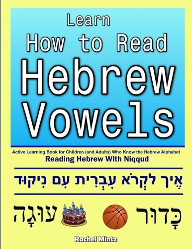 - Learn How To Read Hebrew Vowels: Active Learning Book for Children (and Adults) Who Know the Hebrew Alphabet - Reading Hebrew With Niqqud