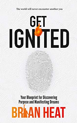 Get Ignited: Your Blueprint for Discovering Purpose and Manifesting Dreams