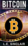 Bitcoin: The Beginners Guide to Cryptocurrency