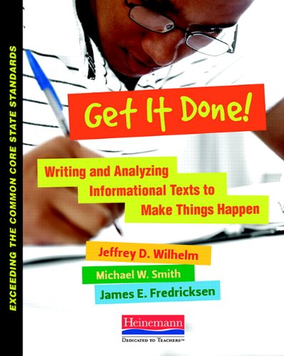 Get It Done!: Writing and Analyzing Informational Texts to Make Things Happen (Exceeding the Common Core State Standards)