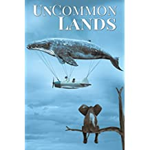 UnCommon Lands: A Collection of Rising Tides, Outer Space, and Foreign Realms (UnCommon Anthologies Book 5)