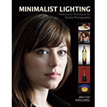 Minimalist Lighting: Professional Techniques for Studio Photography by Kirk Tuck (2009-04-01)