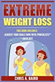 Extreme Weight Loss: 2 Manuscripts - Achieve Your Goals Now with PowerLists, DASH Diet (Goal Setting, Habits, Intermittent Fasting, Diabetes, Natural Weight Loss)