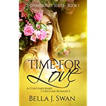 CHRISTIAN FICTION: Time For Love (A Clean Inspirational Romance) (Contemporary Religious Christian Romance, Book 1)