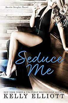 Seduce Me (Austin Singles Book 1) by [Elliott, Kelly]
