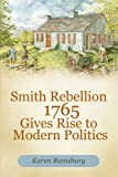 Smith Rebellion 1765 Gives Rise to Modern Politics, Karen Ramsburg, 1462057810