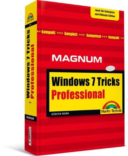 Windows 7 Professional Tricks - Auch für Windows 7 Enterprise und Ultimate Edition geeignet.: Kompakt, komplett, kompetent (Magnum) Taschenbuch – 1. März 2010 Günter Born Markt+Technik Verlag 382724532X Windows 7 Ultimate