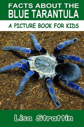 Facts About The Blue Tarantula (A Picture Book For Kids, Vol 115) pdf epub