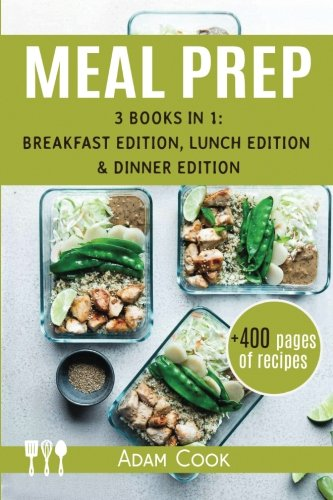 Meal Prep: the cookbook guide 3 books in 1: breakfast edition, lunch edition and dinner edition by Adam Cook