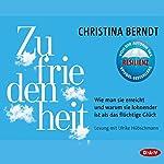 Zufriedenheit: Wie man sie erreicht und warum sie lohnender ist als das flüchtige Glück | Christina Berndt