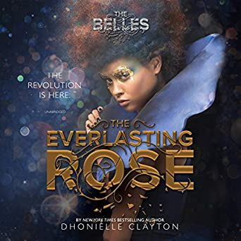 The Everlasting Rose: The Belles Series, Book 2 Audiobook – Unabridged Dhonielle Clayton (Author), Rosie Jones (Narrator), Inc. Blackstone Audio (Publisher)