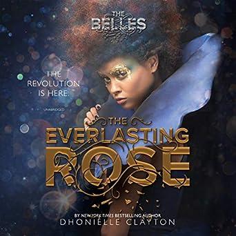 The Everlasting Rose: The Belles Series, Book 2 Audiobook – Unabridged Dhonielle Clayton (Author), Rosie Jones (Narrator), Inc. Blackstone Audio (Publisher)