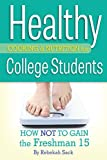 Healthy Cooking & Nutrition for College Students: How Not to Gain the Freshman 15