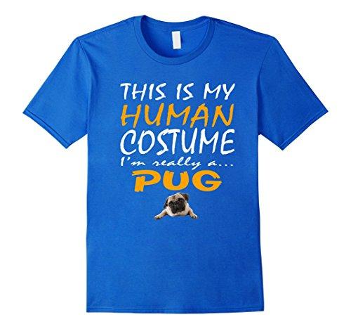 Mens Pug | This Is My Human Costume Dog Halloween T-Shirt 2XL Royal Blue
