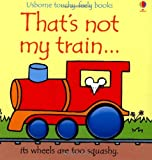 That's Not My Train... (Usborne Touchy-Feely Books)