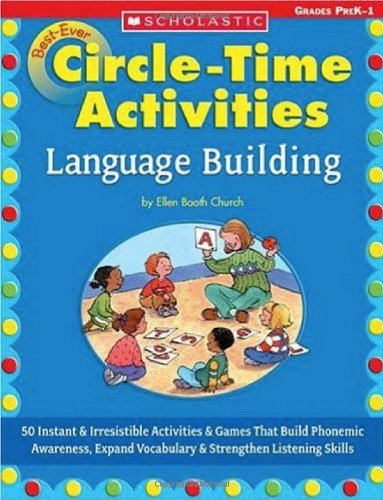 Best-Ever Circle Time Activities: Language Building: 50 Instant & Irresistible Activities & Games That Build Phonemic Awareness, Expand Vocabulary & Strengthen Listening Skills