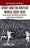 img - for Sport and the British World, 1900-1930: Amateurism and National Identity in Australasia and Beyond (Britain and the World) book / textbook / text book