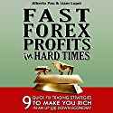 Fast Forex Profits in Hard Times: 9 Quick Fix Strategies to Make You Rich in an up or down Economy Audiobook by Liam Lupei, Alberto Pau Narrated by Anthony Appolito