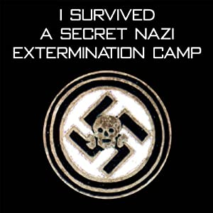 I Survived A Secret Nazi Extermination Camp Audiobook