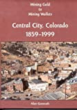 Mining Gold to Mining Wallets: Central City, Colorado, 1859-1999