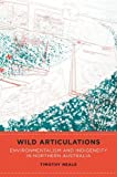 "Timothy Neale, ""Wild Articulations: Environmentalism and Indigeneity in Northern Australia"" (U Hawaii Press, 2017)"