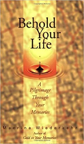 Behold Your Life; A Pilgrimage Through Your Memories