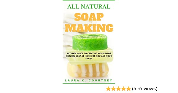 606b2f9db3e6 All Natural Soap Making  Ultimate Guide To Creating Nourishing ...