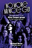 img - for No More Mr Nice Guy: The inside story of the Alice Cooper Group book / textbook / text book