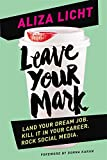 Leave Your Mark: Land Your Dream Job. Kill it in Your Career. Rock Social Media