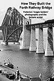 How They Built The Forth Railway Bridge A Victorian Magic Lantern Show