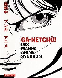 Ga Netchu Das Manga Anime Syndrom Amazonde Deutsches Filminstitut Filmmuseum Museum Fur Angewandte Kunst Frankfurt Am Main Bucher