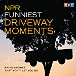 NPR Funniest Driveway Moments: Radio Stories That Won't Let You Go | NPR
