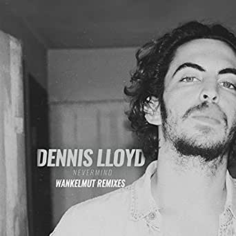 dennis lloyd nevermind mp3 free download