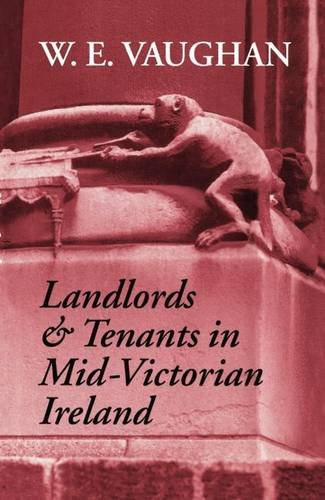 Landlords and Tenants in Mid-Victorian Ireland by W E Vaughan