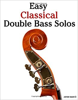 Easy Classical Double Bass Solos: Featuring music of Bach, Mozart