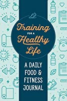 Training for a Healthy Life: A Daily Food and Fitness Journal