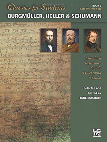 Classics for Students -- Burgmüller, Heller & Schumann, Bk 3: Standard Repertoire for the Developing Pianist