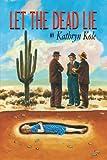 Let the Dead Lie, Kathryn Kole, 143430373X
