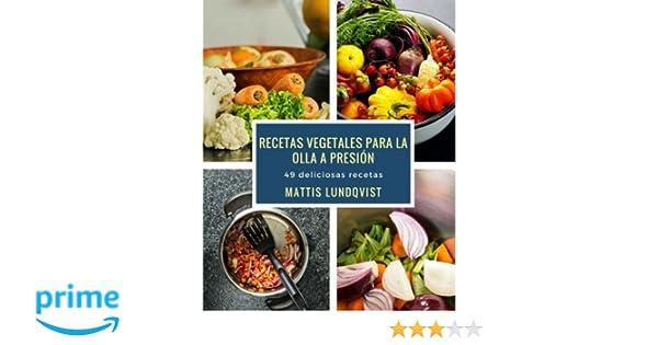 Recetas vegetales para la olla a presión: 49 deliciosas recetas (Spanish Edition): Mattis Lundqvist: 9781978388994: Amazon.com: Books